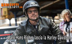Mark-Hans Richer lascia la Harley Davidson