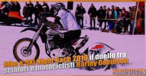 Bike & Ski Night Race 2019 il duello tra sciatori e motociclisti Harley Davidson